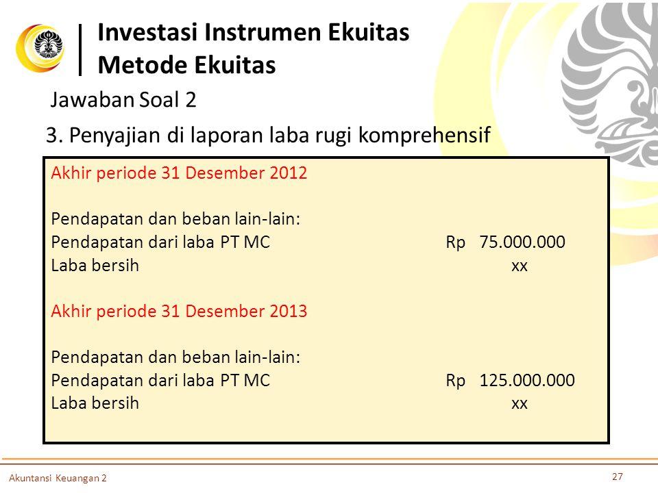 27 Akuntansi Keuangan 2 3. Penyajian di laporan laba rugi komprehensif Akhir periode 31 Desember 2012 Pendapatan dan beban lain-lain: Pendapatan dari