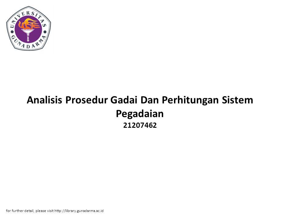Analisis Prosedur Gadai Dan Perhitungan Sistem Pegadaian 21207462 for further detail, please visit http://library.gunadarma.ac.id