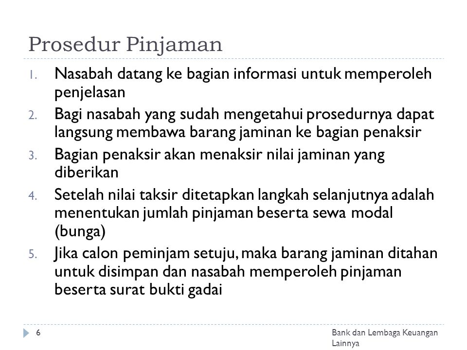 Prosedur Pinjaman 6 1. Nasabah datang ke bagian informasi untuk memperoleh penjelasan 2. Bagi nasabah yang sudah mengetahui prosedurnya dapat langsung
