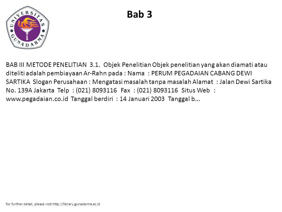 Bab 3 BAB III METODE PENELITIAN 3.1. Objek Penelitian Objek penelitian yang akan diamati atau diteliti adalah pembiayaan Ar-Rahn pada : Nama : PERUM P