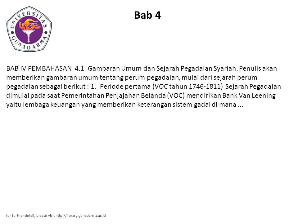 Bab 4 BAB IV PEMBAHASAN 4.1 Gambaran Umum dan Sejarah Pegadaian Syariah. Penulis akan memberikan gambaran umum tentang perum pegadaian, mulai dari sej