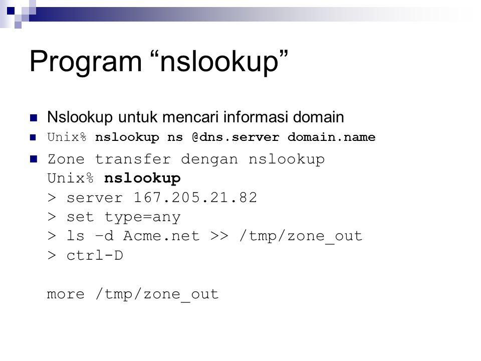 "Program ""nslookup"" Nslookup untuk mencari informasi domain Unix% nslookup ns @dns.server domain.name Zone transfer dengan nslookup Unix% nslookup > se"