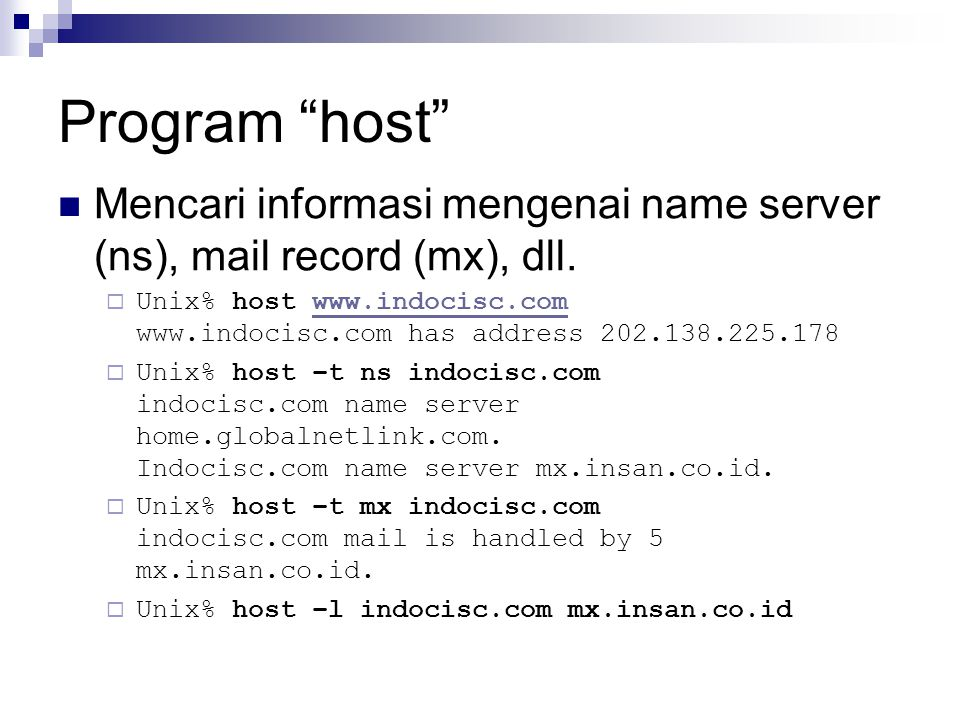 "Program ""host"" Mencari informasi mengenai name server (ns), mail record (mx), dll.  Unix% host www.indocisc.com www.indocisc.com has address 202.138."