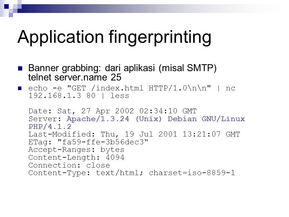 Application fingerprinting Banner grabbing: dari aplikasi (misal SMTP) telnet server.name 25 echo -e