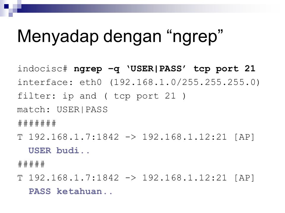 "Menyadap dengan ""ngrep"" indocisc# ngrep –q 'USER