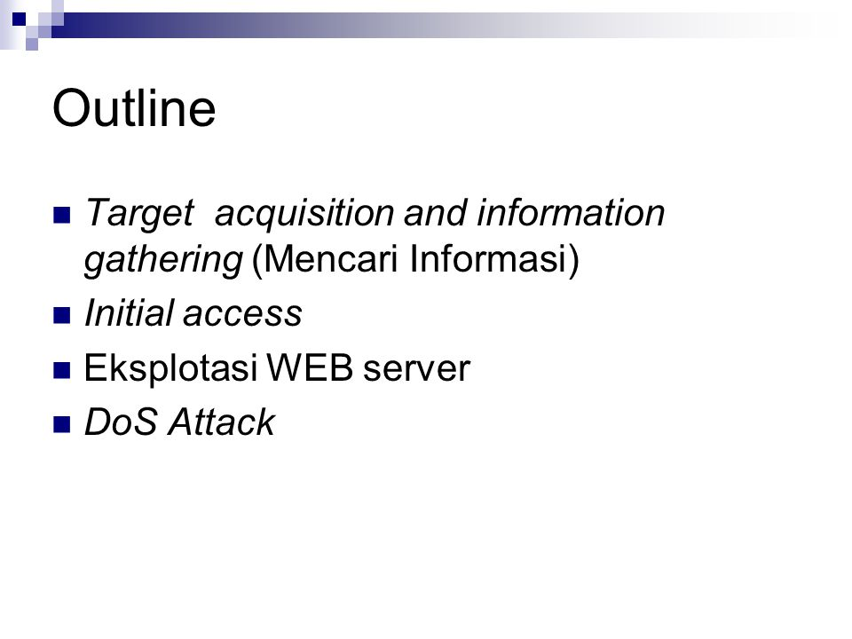 Outline Target acquisition and information gathering (Mencari Informasi) Initial access Eksplotasi WEB server DoS Attack