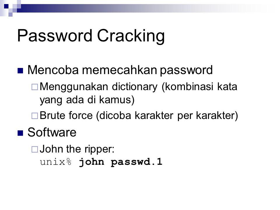 Password Cracking Mencoba memecahkan password  Menggunakan dictionary (kombinasi kata yang ada di kamus)  Brute force (dicoba karakter per karakter)