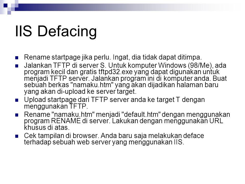 IIS Defacing Rename startpage jika perlu. Ingat, dia tidak dapat ditimpa. Jalankan TFTP di server S. Untuk komputer Windows (98/Me), ada program kecil