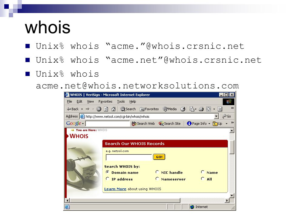 "whois Unix% whois ""acme.""@whois.crsnic.net Unix% whois ""acme.net""@whois.crsnic.net Unix% whois acme.net@whois.networksolutions.com"