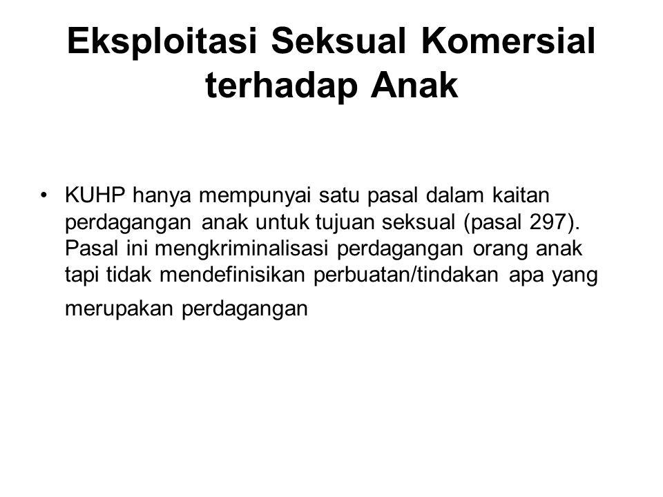 Eksploitasi Seksual Komersial terhadap Anak KUHP hanya mempunyai satu pasal dalam kaitan perdagangan anak untuk tujuan seksual (pasal 297). Pasal ini