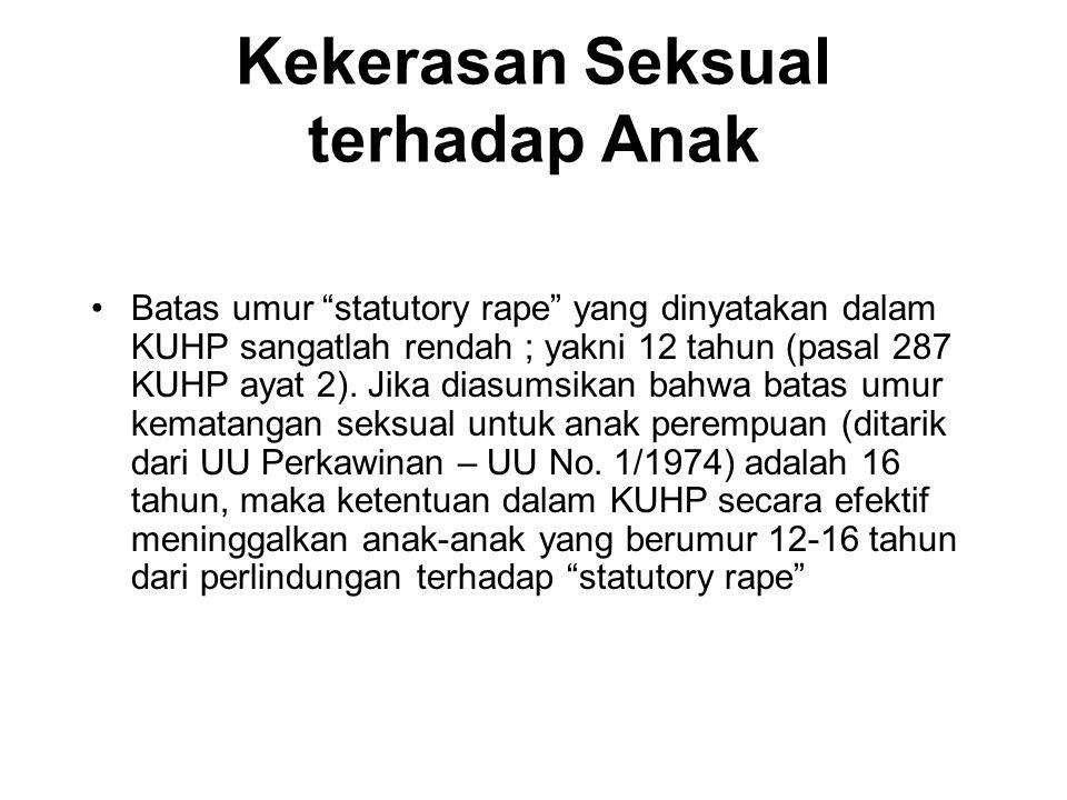 Kekerasan Seksual terhadap Anak Ini berarti bahwa seorang anak perempuan yang berumur 12 tahun di Indonesia dianggap sudah cukup matang untuk berhubungan seks atas dasar suka sama suka namun dia belum boleh menikah secara legal.