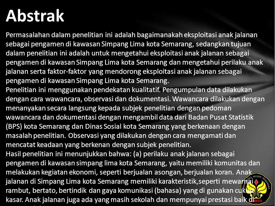 Abstrak Permasalahan dalam penelitian ini adalah bagaimanakah eksploitasi anak jalanan sebagai pengamen di kawasan Simpang Lima kota Semarang, sedangk