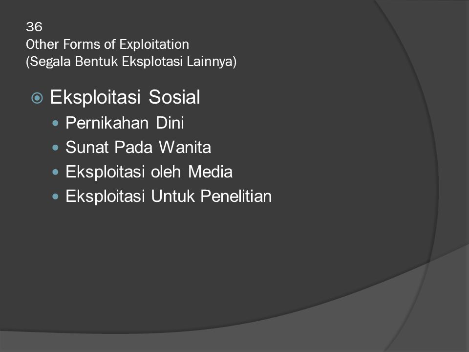 36 Other Forms of Exploitation (Segala Bentuk Eksplotasi Lainnya)  Eksploitasi Sosial Pernikahan Dini Sunat Pada Wanita Eksploitasi oleh Media Eksploitasi Untuk Penelitian