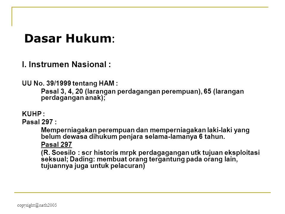 copyright@nath2005 Dasar Hukum : I. Instrumen Nasional : UU No. 39/1999 tentang HAM : Pasal 3, 4, 20 (larangan perdagangan perempuan), 65 (larangan pe