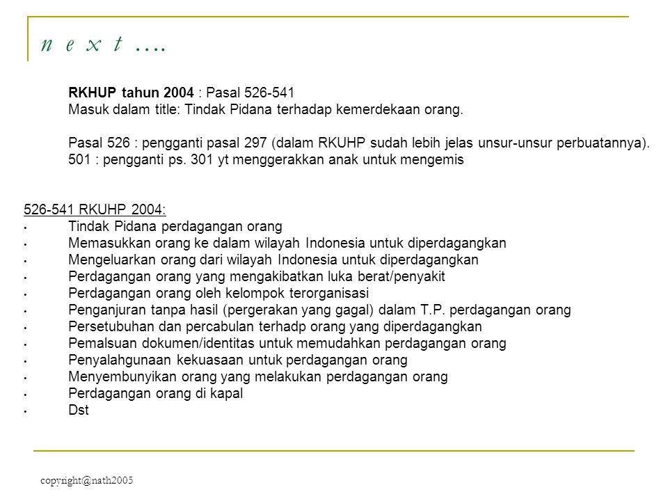 copyright@nath2005 n e x t …. RKHUP tahun 2004 : Pasal 526-541 Masuk dalam title: Tindak Pidana terhadap kemerdekaan orang. Pasal 526 : pengganti pasa