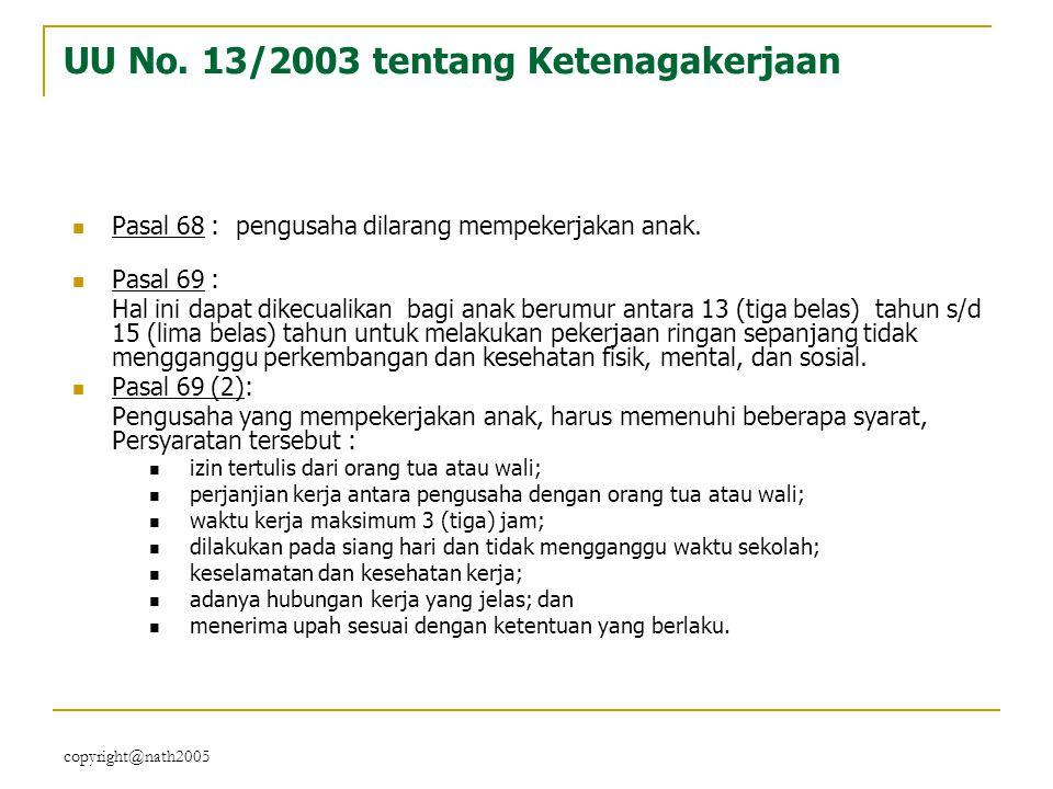 copyright@nath2005 UU No. 13/2003 tentang Ketenagakerjaan Pasal 68 : pengusaha dilarang mempekerjakan anak. Pasal 69 : Hal ini dapat dikecualikan bagi