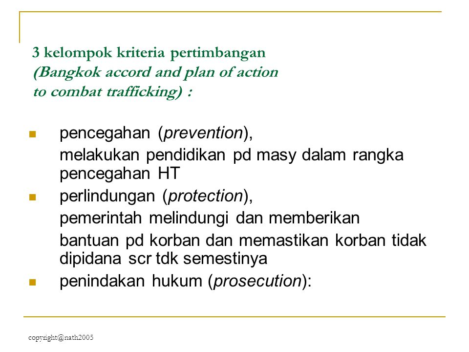 copyright@nath2005 3 kelompok kriteria pertimbangan (Bangkok accord and plan of action to combat trafficking) : pencegahan (prevention), melakukan pen