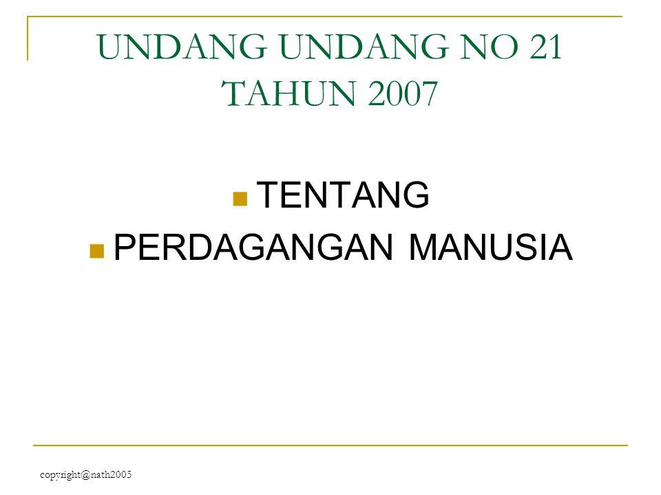 UNDANG UNDANG NO 21 TAHUN 2007 TENTANG PERDAGANGAN MANUSIA copyright@nath2005
