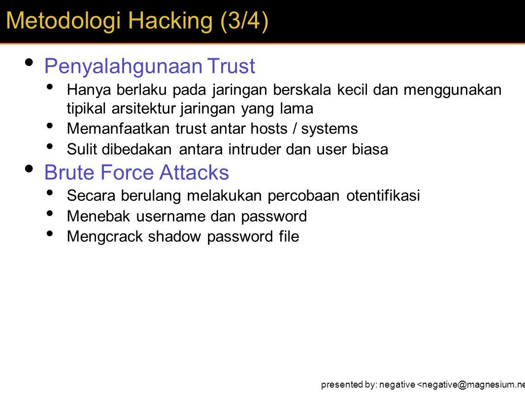 Penyalahgunaan Trust Hanya berlaku pada jaringan berskala kecil dan menggunakan tipikal arsitektur jaringan yang lama Memanfaatkan trust antar hosts /
