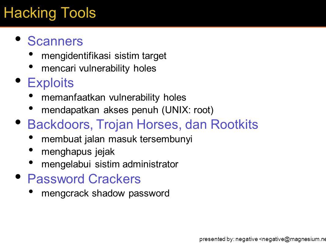 Scanners mengidentifikasi sistim target mencari vulnerability holes Exploits memanfaatkan vulnerability holes mendapatkan akses penuh (UNIX: root) Bac