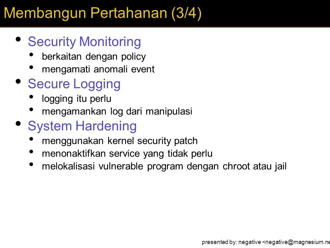 Security Monitoring berkaitan dengan policy mengamati anomali event Secure Logging logging itu perlu mengamankan log dari manipulasi System Hardening