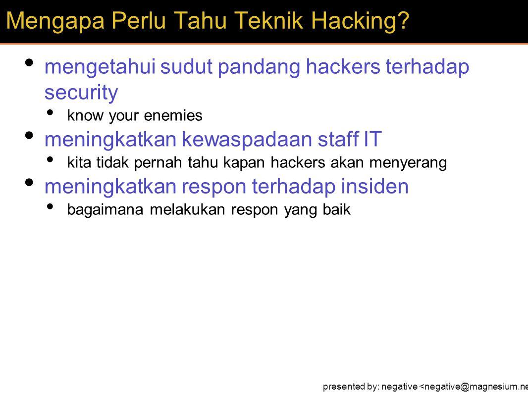 mengetahui sudut pandang hackers terhadap security know your enemies meningkatkan kewaspadaan staff IT kita tidak pernah tahu kapan hackers akan menyerang meningkatkan respon terhadap insiden bagaimana melakukan respon yang baik Mengapa Perlu Tahu Teknik Hacking.
