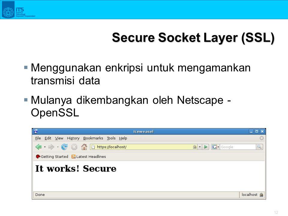 12 Secure Socket Layer (SSL)  Menggunakan enkripsi untuk mengamankan transmisi data  Mulanya dikembangkan oleh Netscape - OpenSSL