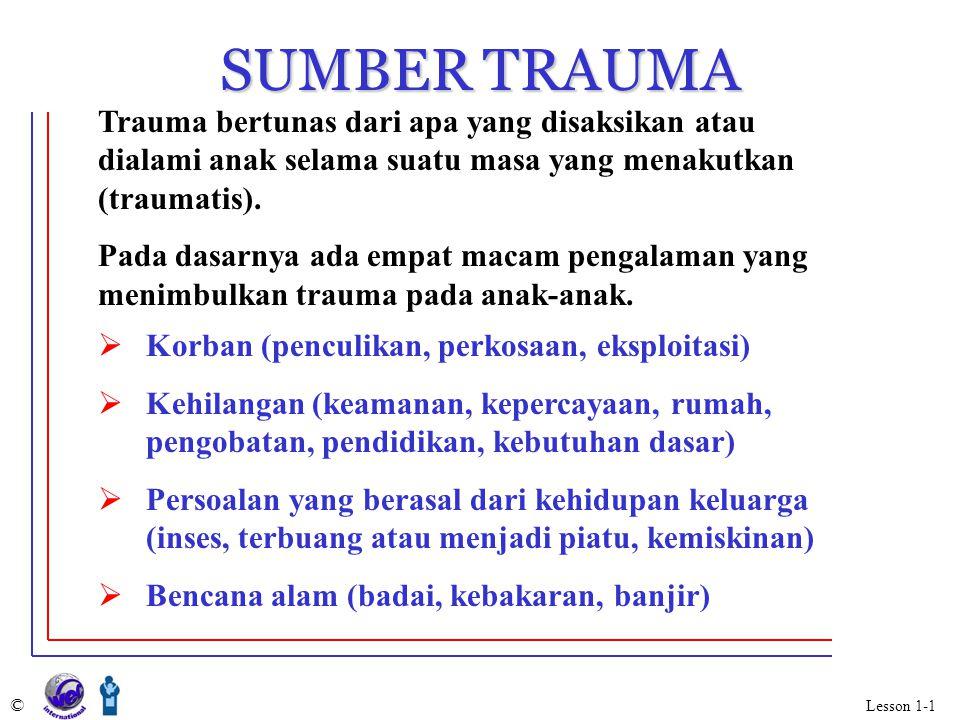 SUMBER TRAUMA Trauma bertunas dari apa yang disaksikan atau dialami anak selama suatu masa yang menakutkan (traumatis). Pada dasarnya ada empat macam
