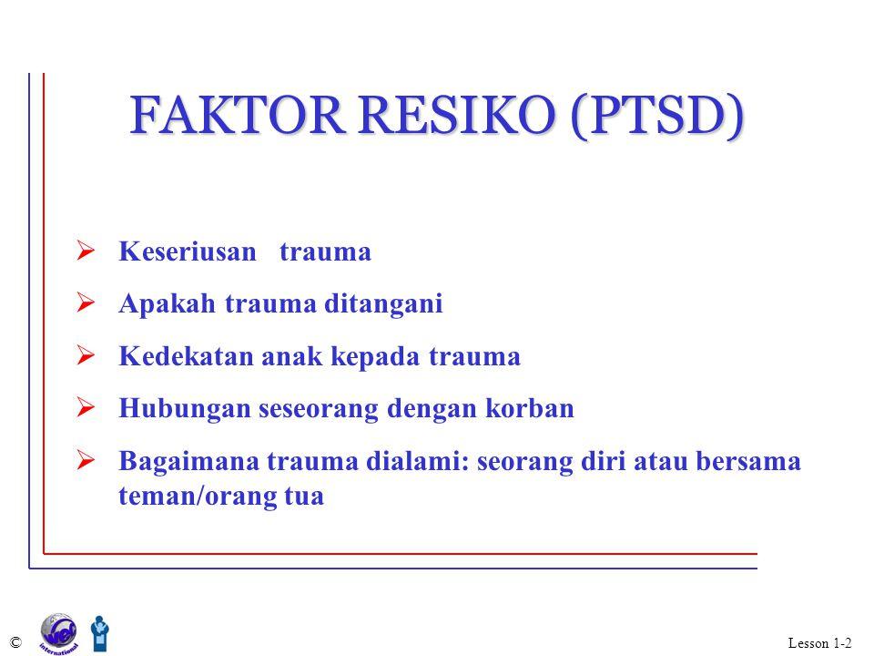 FAKTOR RESIKO (PTSD)  Keseriusan trauma  Apakah trauma ditangani  Kedekatan anak kepada trauma  Hubungan seseorang dengan korban  Bagaimana traum