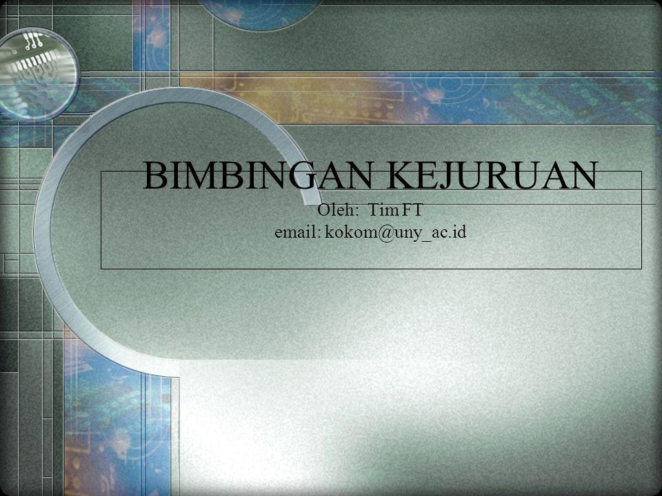 BIMBINGAN KEJURUAN Oleh: Tim FT email: kokom@uny_ac.id