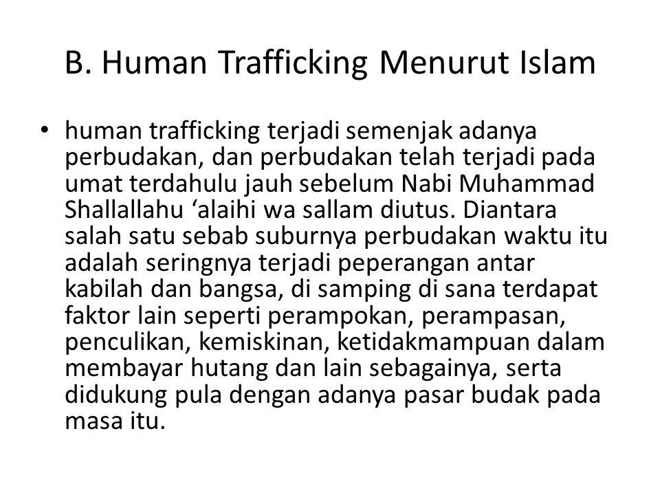 B. Human Trafficking Menurut Islam human trafficking terjadi semenjak adanya perbudakan, dan perbudakan telah terjadi pada umat terdahulu jauh sebelum