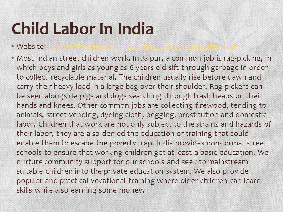 Child Labor In India Website: http://www.i-indiaonline.com/sc_crisis_theproblem.htmhttp://www.i-indiaonline.com/sc_crisis_theproblem.htm Most Indian street children work.