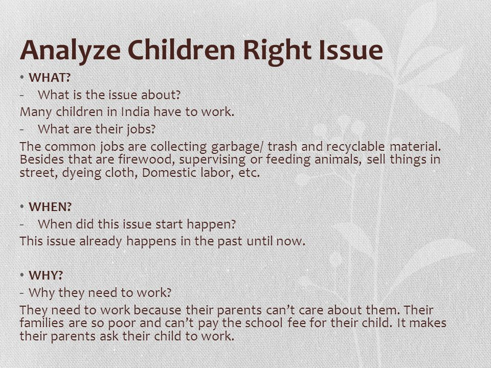 Analyze Children Right Issue WHAT? - What is the issue about? Many children in India have to work. - What are their jobs? The common jobs are collecti