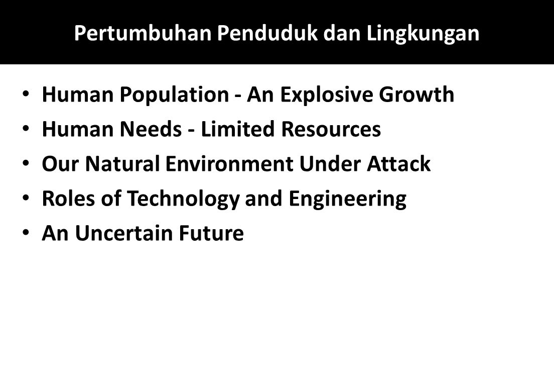 Pertumbuhan Penduduk dan Lingkungan Human Population - An Explosive Growth Human Needs - Limited Resources Our Natural Environment Under Attack Roles