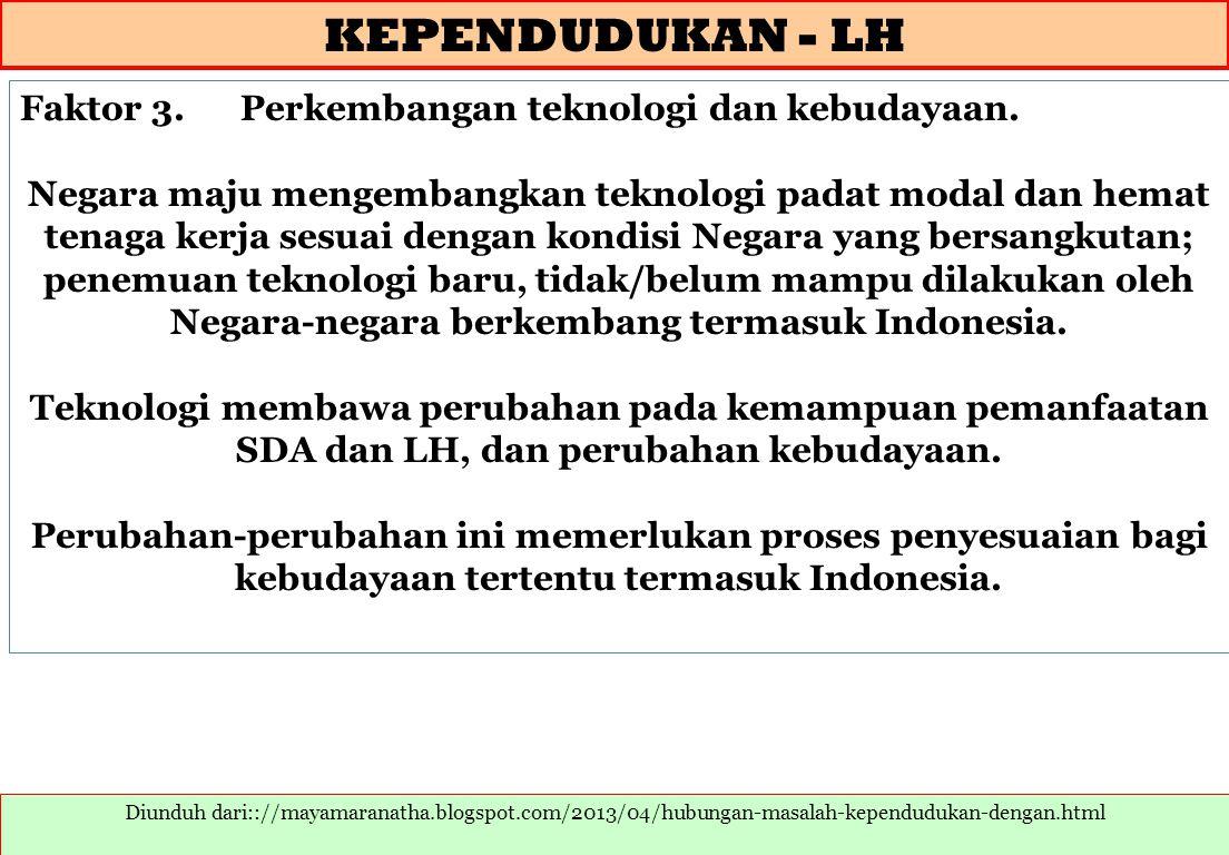 KEPENDUDUKAN - LH Diunduh dari:://mayamaranatha.blogspot.com/2013/04/hubungan-masalah-kependudukan-dengan.html Faktor 3. Perkembangan teknologi dan ke