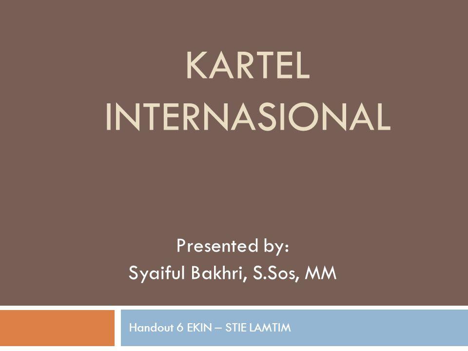 Presented by: Syaiful Bakhri, S.Sos, MM Handout 6 EKIN – STIE LAMTIM KARTEL INTERNASIONAL