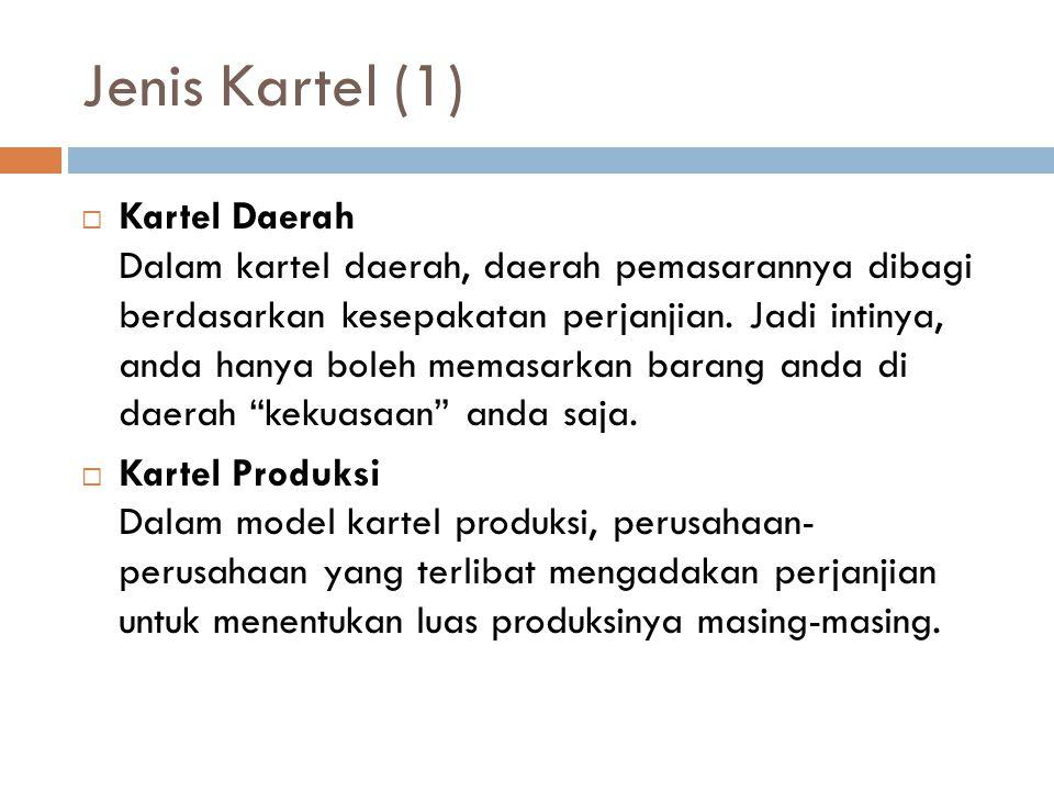 Jenis Kartel (2)  Kartel Kondisi Dikatakan model kartel kondisi karena perjanjiannya dibentuk atas dasar syarat-syarat penjualan.