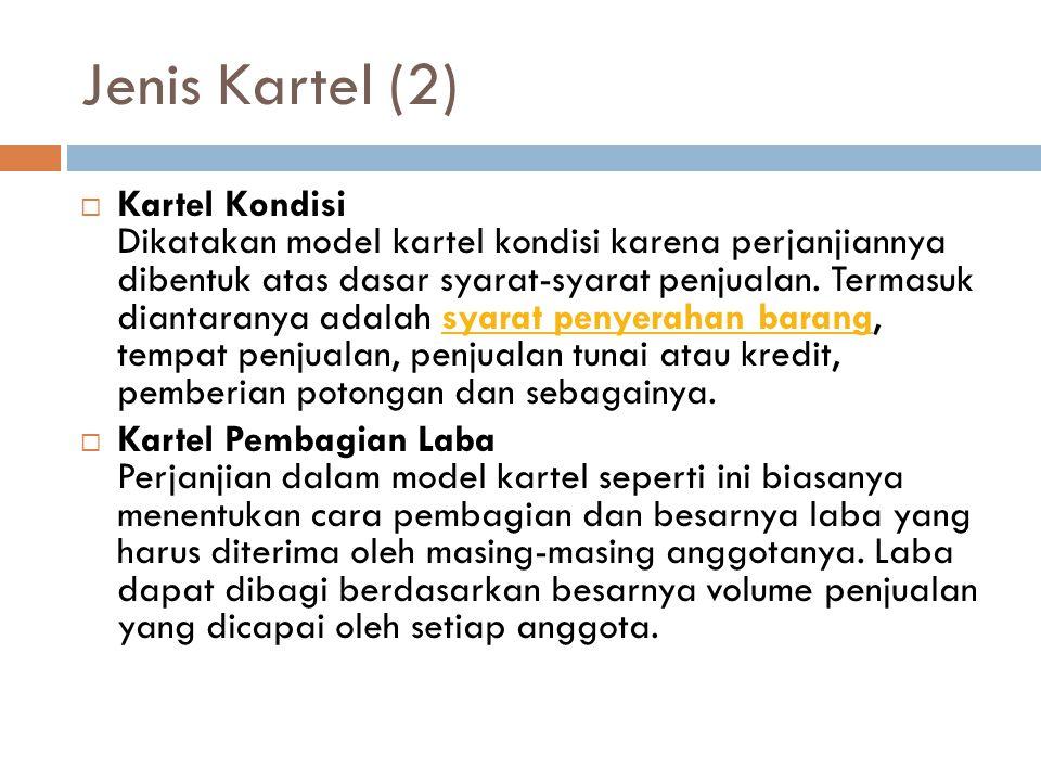 Jenis Kartel (2)  Kartel Kondisi Dikatakan model kartel kondisi karena perjanjiannya dibentuk atas dasar syarat-syarat penjualan. Termasuk diantarany