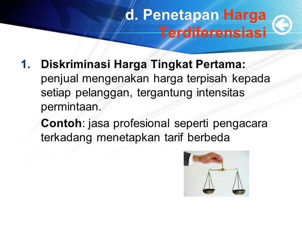 d. Penetapan Harga Terdiferensiasi 1.Diskriminasi Harga Tingkat Pertama: penjual mengenakan harga terpisah kepada setiap pelanggan, tergantung intensi
