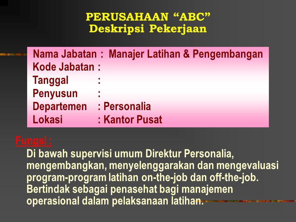 """PERUSAHAAN """"ABC"""" Deskripsi Pekerjaan Fungsi : Di bawah supervisi umum Direktur Personalia, mengembangkan, menyelenggarakan dan mengevaluasi program-pr"""