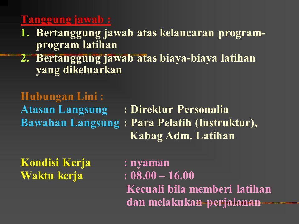 Tanggung jawab : 1.Bertanggung jawab atas kelancaran program- program latihan 2.Bertanggung jawab atas biaya-biaya latihan yang dikeluarkan Hubungan L