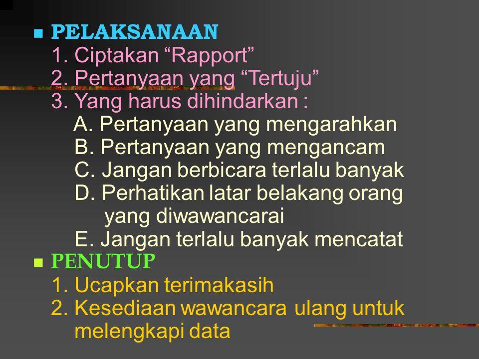 "PELAKSANAAN 1. Ciptakan ""Rapport"" 2. Pertanyaan yang ""Tertuju"" 3. Yang harus dihindarkan : A. Pertanyaan yang mengarahkan B. Pertanyaan yang mengancam"