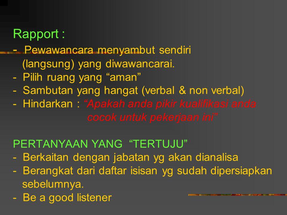 "Rapport : - Pewawancara menyambut sendiri (langsung) yang diwawancarai. - Pilih ruang yang ""aman"" - Sambutan yang hangat (verbal & non verbal) - Hinda"