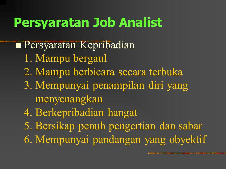 Persyaratan Job Analist Persyaratan Kepribadian 1. Mampu bergaul 2. Mampu berbicara secara terbuka 3. Mempunyai penampilan diri yang menyenangkan 4. B