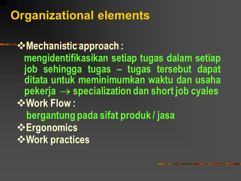  Environmental elements - Employee abilities and availability - Social expectations  Behavioural elements - Outonomy - Variety - Task identity - Task significance - Feed back