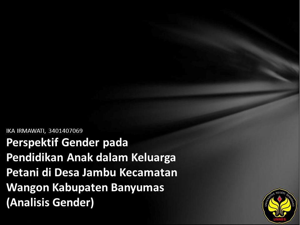 IKA IRMAWATI, 3401407069 Perspektif Gender pada Pendidikan Anak dalam Keluarga Petani di Desa Jambu Kecamatan Wangon Kabupaten Banyumas (Analisis Gender)