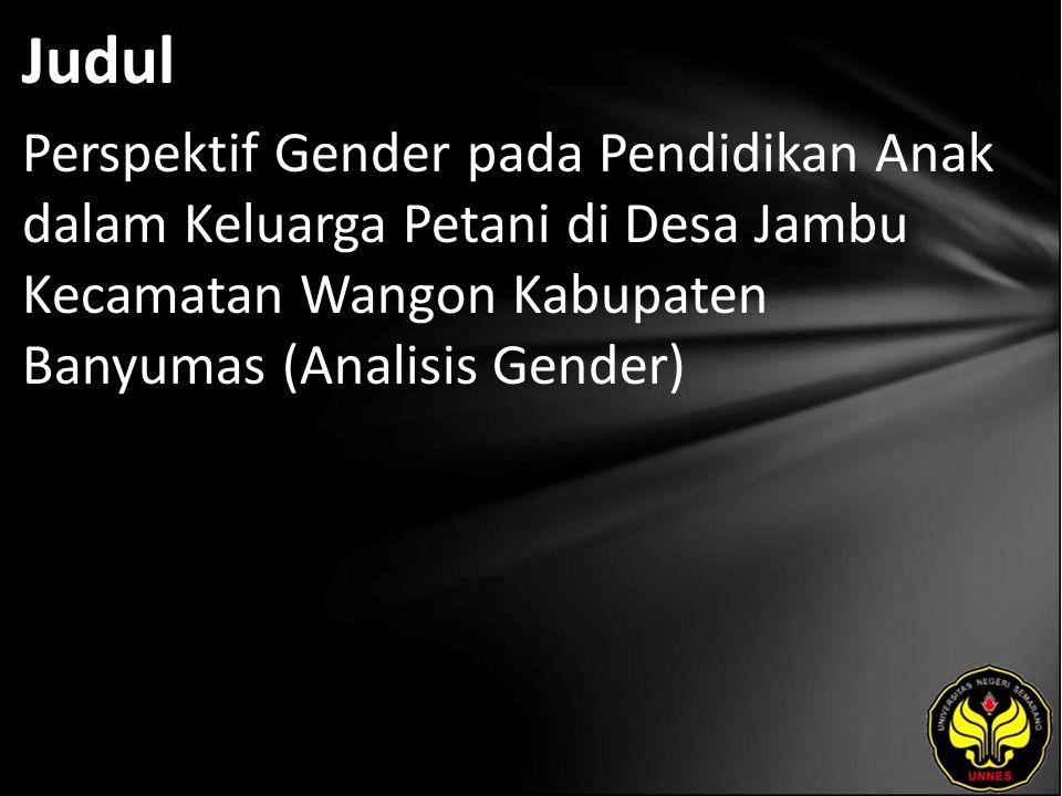 Judul Perspektif Gender pada Pendidikan Anak dalam Keluarga Petani di Desa Jambu Kecamatan Wangon Kabupaten Banyumas (Analisis Gender)