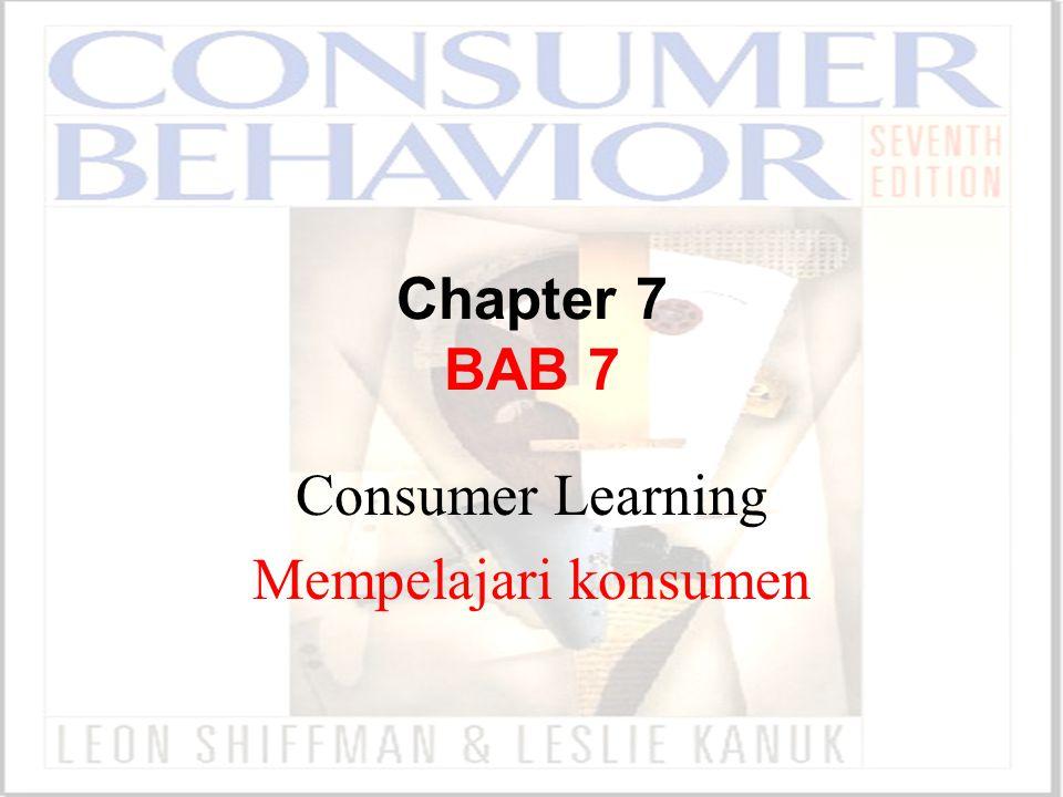 Chapter 7 BAB 7 Consumer Learning Mempelajari konsumen